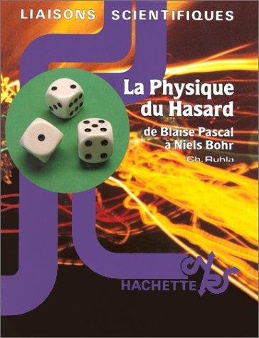 La physique du hasard: De Blaise Pascal à Niels Bohr (Liaisons scientifiques) par Ch Ruhla