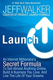 Launch: An Internet Millionaire's Secret Formula to Sell Almost Anything Online, Build a Business You Love