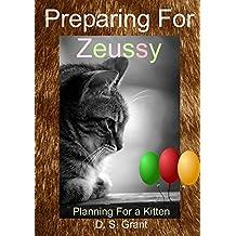 Preparing For Zeussy: The Kitten (Zeussy's Tales Book 1)