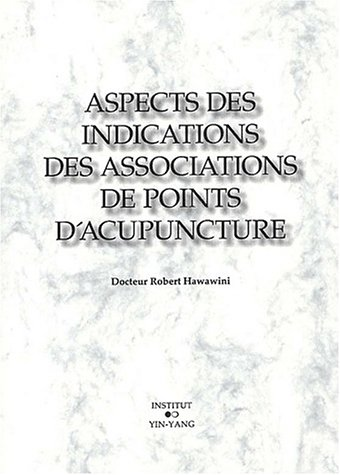 Aspects des indications des associations de points d'acupuncture par Robert Hawawini