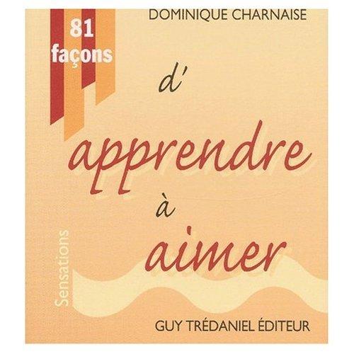 81 façons d'apprendre à aimer par Dominique Charnaise