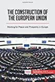 The Construction of the European Union: Working for Peace and Prosperity in Europe