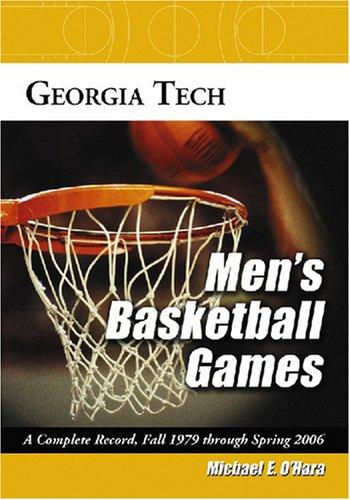 Georgia Tech Men's Basketball Games: A Complete Record, Fall 1979 Through Spring 2006 por Michael E. O'Hara