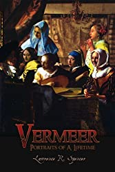 Vermeer: Portraits of A Lifetime by Lawrence R. Spencer (2011-04-05)