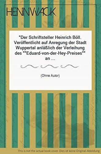 Der Schriftsteller Heinrich Böll. Veröffentlicht auf Anregung der Stadt  Wuppertal anläßlich der Verleihung des Eduard-von-der-Hey-Preises an  Heinrich Böll. ... 1d10799a33