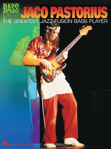 Jaco Pastorius - The Greatest Jazz-Fusion Bass Player Songbook: The Greatest Jazz - Fusion Bass Player (Bass Recorded Versions) (English Edition)
