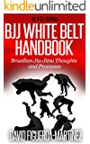 Bjj White Belt Handbook: Brazilian Jiu-Jitsu Thoughts and Processes