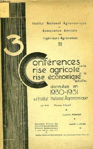 3 CONFERENCES SUR LA CRISE AGRICOLE ET LA CRISE ECONOMIQUE ACTUELLES, DONNEES AN EN 1930-1931 A L'I.N.A.