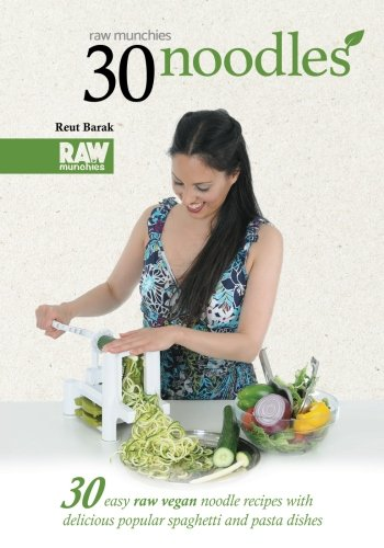 30 Noodles - RawMunchies: 30 easy raw vegan noodle recipes with delicious popular spaghetti and pasta dishes: Volume 3 (Raw Munchies Cookbooks)
