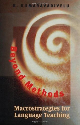 Beyond Methods: Macrostrategies for Language Teaching (Yale Language Series) por B. Kumaravadivelu
