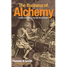 The Business of Alchemy: Science and Culture in the Holy Roman Empire