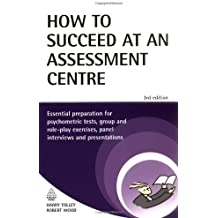 By Harry Tolley How to Succeed at an Assessment Centre: Essential Preparation for Psychometric Tests Group and Role- (3rd Edition) [Paperback]