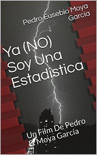 Ya (NO) Soy Una Estadística: Un Film De Pedro E. Moya García por Pedro Eusebio Moya García