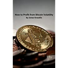 How to Profit from Bitcoin Volatility (English Edition)