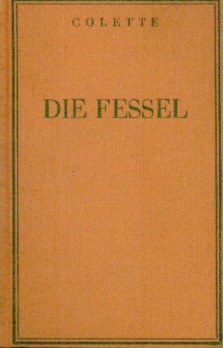 Die Fessel. Roman. Autorisierte Übersetzung aus dem Französischem von Erna Redtenbacher.