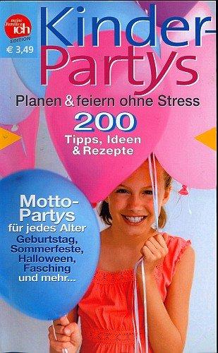 n & feiern ohne Stress - 200 Tipps, Ideen & Rezepte / Mottopartys für jedes Alter: Geburtstag . Sommerfeste . Halloween und mehr... [Illustrierte Ausgabe 2007] (Ratgeber Feste feiern) ()