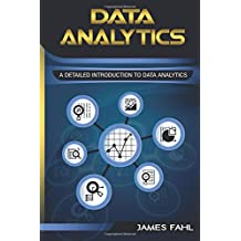 Data Analytics: A Practical Guide To Data Analytics For Business, Beginner To Expert(Data Analytics, Prescriptive Analytics, Statistics, Big Data, Intelligence, Master Data, Data Science, Data Mining)