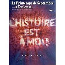 Le Printemps de Septembre à Toulouse, 2012 : L'histoire est à moi !