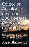 Colección Antología de amor : 200 Poemas Colección Completa : 10 Volumenes Volumen 10/10 - En español