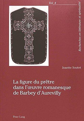 La Figure Du Pretre Dans L'oeuvre Romanesque De Barbey D'aurevilly par Josette Soutet