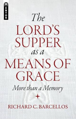 The Lord's Supper as a Means of Grace: More Than a Memory por Richard C. Barcellos
