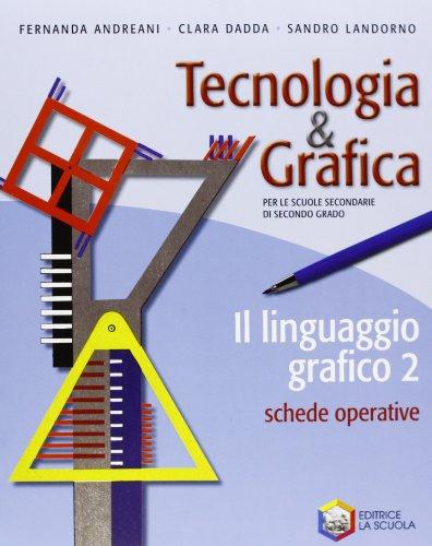 Tecnologia & grafica. Per le Scuole superiori. Con espansione online: 2