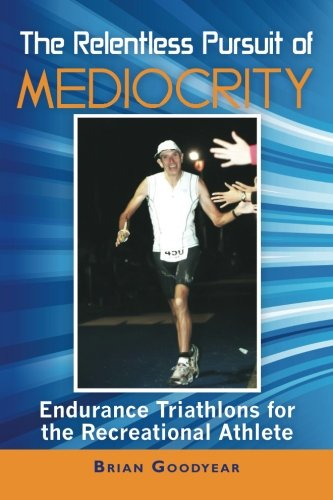 The Relentless Pursuit of Mediocrity por Brian Goodyear