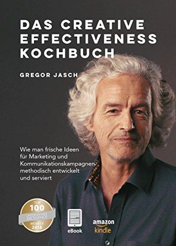Das Creative Effectiveness Kochbuch: Wie man frische Ideen für Marketing und Kommunikationskampagnen methodisch entwickelt und serviert