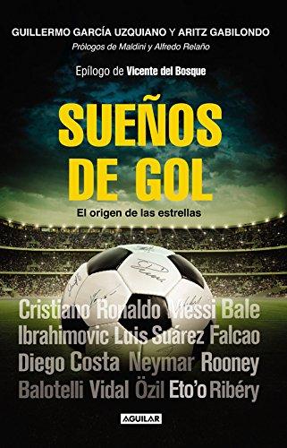 Sueños de gol : el origen de las estrellas por Aritz Gabilondo Goitia, Guillermo García Uzquiano