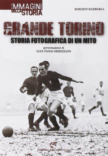 Grande Torino. Storia fotografica di un mito. Ediz. illustrata por Roberto Bamberga