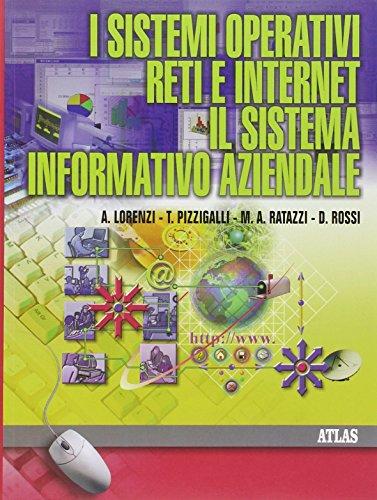 I sistemi operativi. Le reti. Il sistema informativo aziendale. Per le Scuole superiori