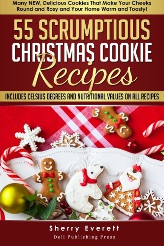 55 Scrumptious Christmas Cookies Recipes: Many New Cookies That Will Make  Your Cheeks Round and Rosy and Your  Home Warm and Toasty: Volume 2 (Scrumptious Holiday Cooking Series)