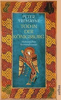 Tod in der Königsburg: Historischer Kriminalroman (Schwester Fidelma ermittelt 7)