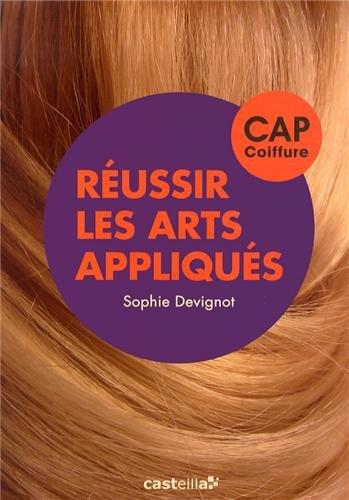 Réussir les arts appliqués CAP coiffure par Sophie Devignot