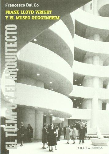 Frank Lloyd Wright y el museo Guggenheim: El tiempo y el arquitecto (LECTURAS DE ARQUITECTURA)