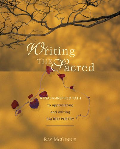 Writing The Sacred A Psalm Inspired Path To Appreciating And Writing Sacred Poetry