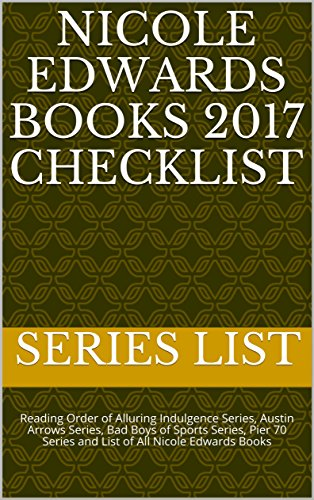 Nicole Edwards Books 2017 Checklist: Reading Order of Alluring Indulgence Series, Austin Arrows Series, Bad Boys of Sports Series, Pier 70 Series and List of All Nicole Edwards Books