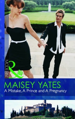 A Mistake, a Prince and a Pregnancy by Maisey Yates (2010-08-01)