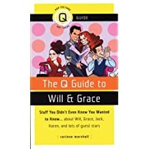 The Q Guide to Will & Grace: Stuff You Didn't Even Know You Wanted to Know...about Will, Grace, Jack, Karen, and Lots of Guest Stars (Pop Culture Out There Guides)