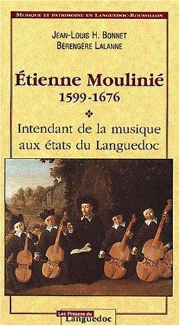Etienne Moulini 1599-1676, intendant de la musique aux Etats du Languedoc