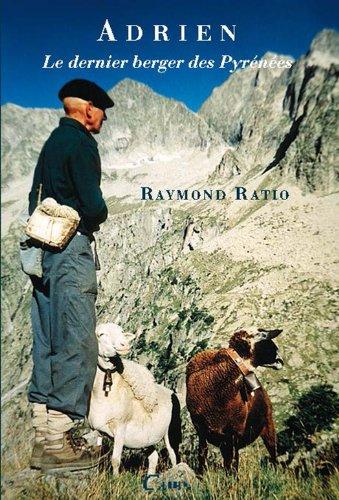 Adrien le dernier berger des Pyrénées: 1 par Raymond Ratio