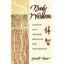 Body Wisdom: Chinese and Natural Medicine for Self-Healing: Self-healing Using Chinese and Natural Therapies