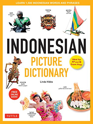 Indonesian Picture Dictionary: Learn 1,500 Indonesian Words and Phrases [ideal for Ib Exam Prep; Includes Online Audio] (Tuttle Picture Dictionary)