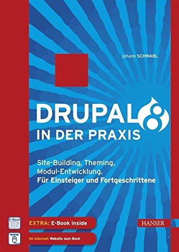 Drupal 8 in der Praxis: Site-Building, Theming, Modul-Entwicklung. Für Einsteiger und Fortgeschrittene