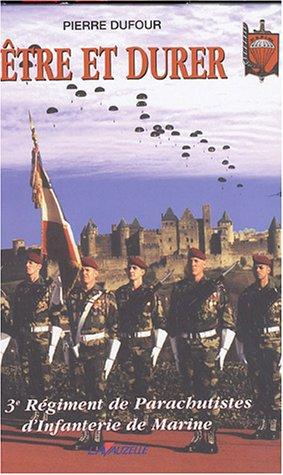 Etre et durer : Le 3e Régiment de Parachutistes d'Infanterie de Marine