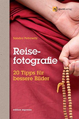 Reisefotografie (Edition Espresso): 20 Tipps für bessere Bilder