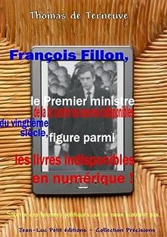 François Fillon, le Premier ministre de la loi contre les oeuvres indisponibles du vingtième siècle, figure parmi les livres indisponibles en numérique ... politiques qui ne nous écoutent pas... par [de Terneuve, Thomas]