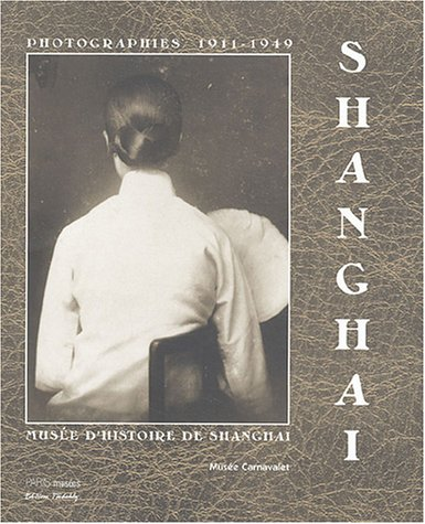 Shanghai 1911-1949 : Photographies du musée d'histoire de Shanghai par Anonyme, Musée Carnavalet