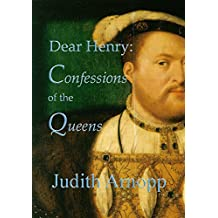 Dear Henry: Confessions of the Queens