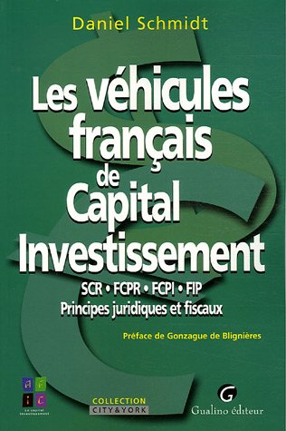 Les véhicules français de Capital Investissement : SCR-FCPR-FCPI-FIP, Principes juridiques et fiscaux par Daniel Schmidt